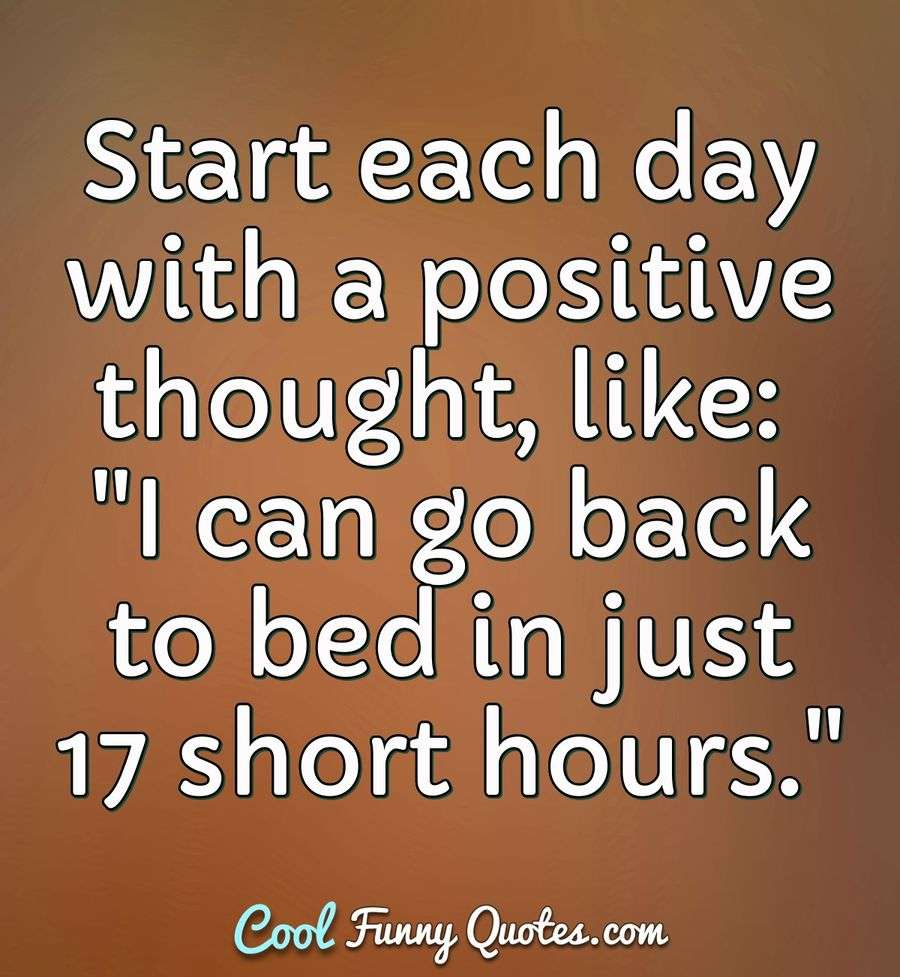 Start each day with a positive thought, like: \