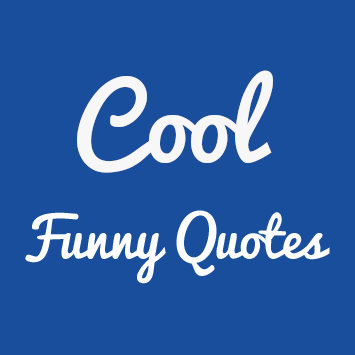 Funny Sayings - Cool Funny Quotes