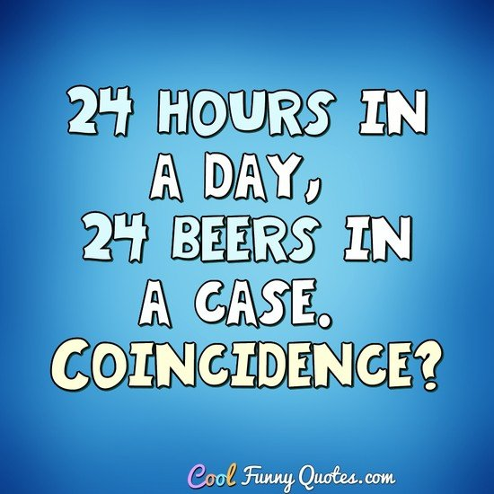 Funny drinking quote - 24 hours day beer