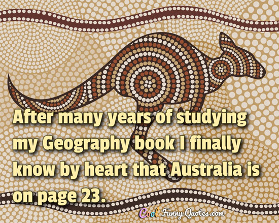 After many years of studying my Geography book I finally know by heart that Australia is on page 23.
