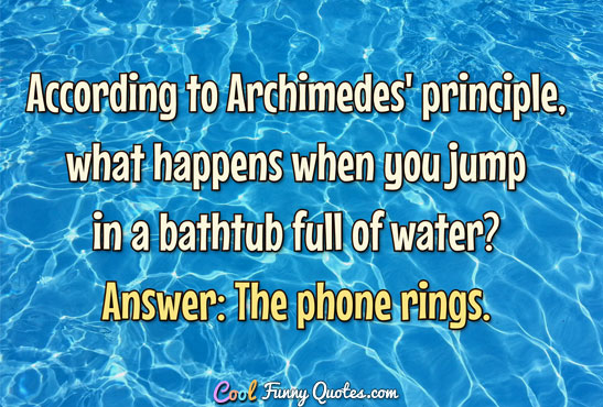 According To Archimedes Principle What Happens When You