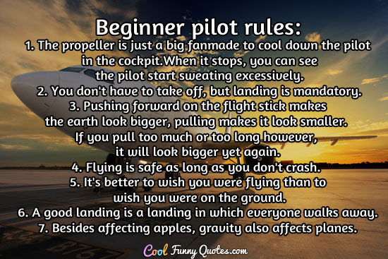 Beginner pilot rules: 1. The propeller is just a big fan ...