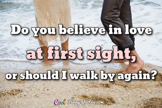 Funny Sayings About Love At First Sight Do you believe in love at ...