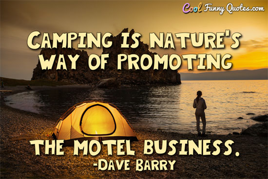 Camping Is Natures Way Of Promoting The Motel Business
