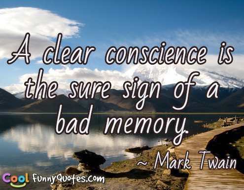 A clear conscience is the sure sign of a bad memory.