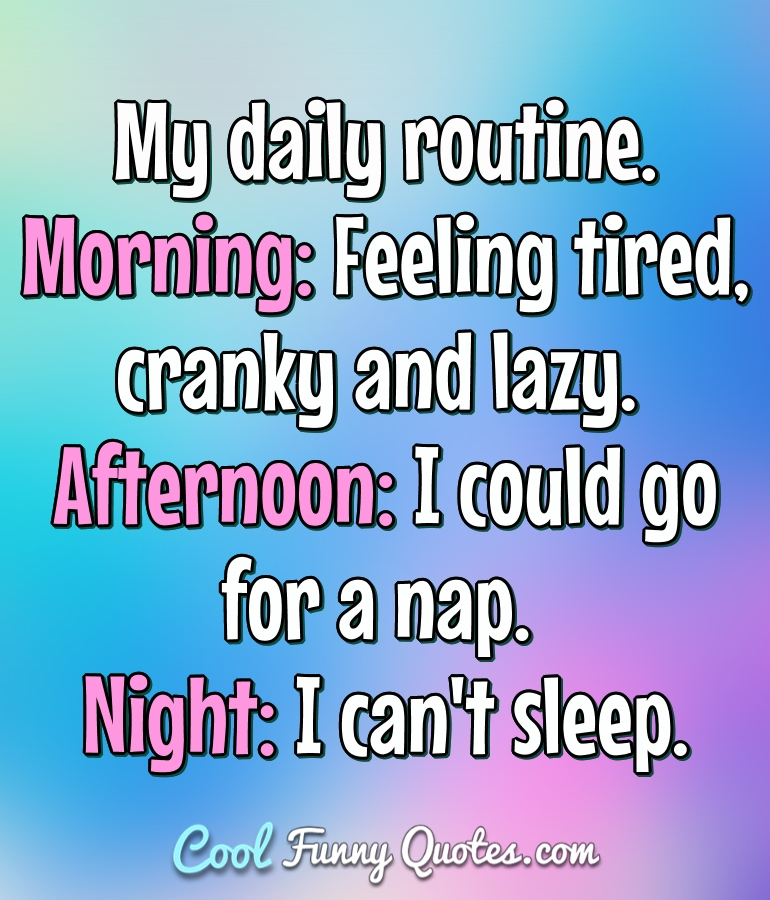 My Daily Routine Morning Feeling Tired Cranky And Lazy Afternoon
