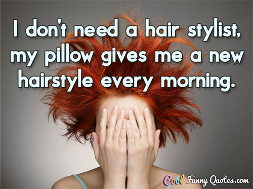 I Dont Need A Hair Stylist My Pillow Gives Me A New