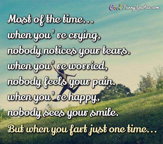 Quotes About People Who Notice: Most Of The Time... When You're Crying, Nobody Notices