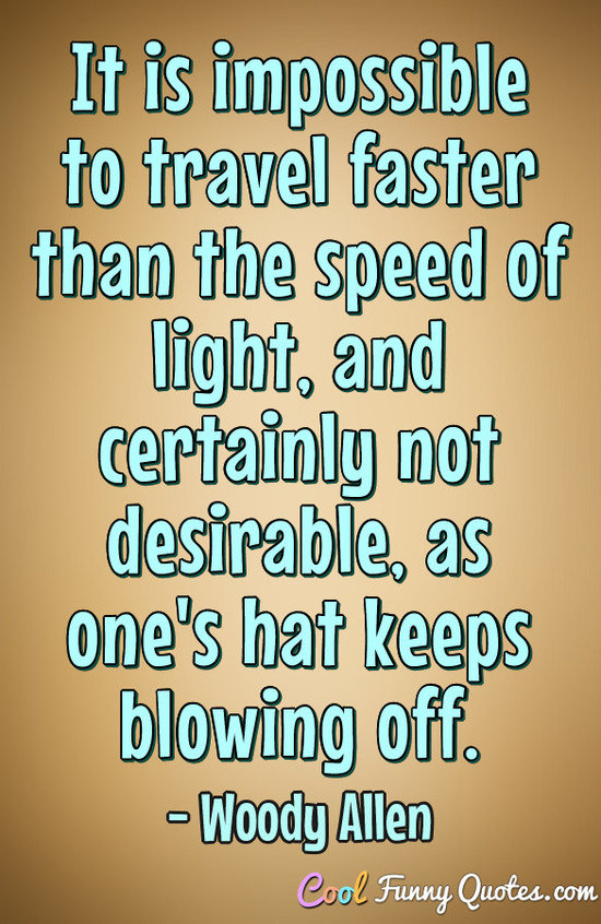 It Is Impossible To Travel Faster Than The Speed Of Light And