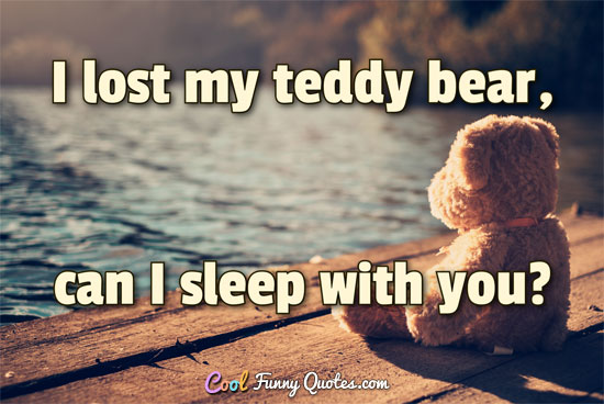 I lost my teddy bear, can I sleep with you?