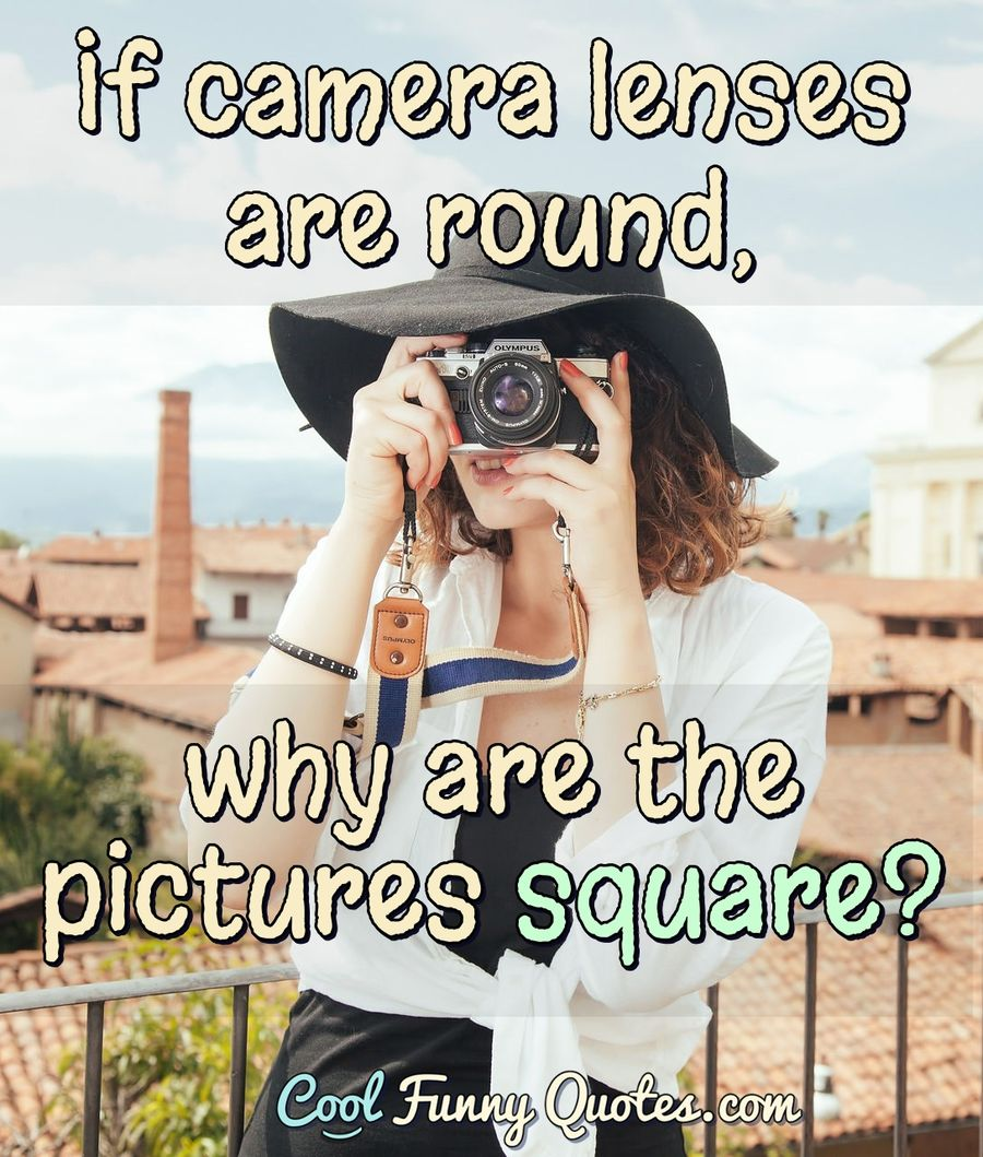 If Camera Lenses Are Round Why Are The Pictures Square