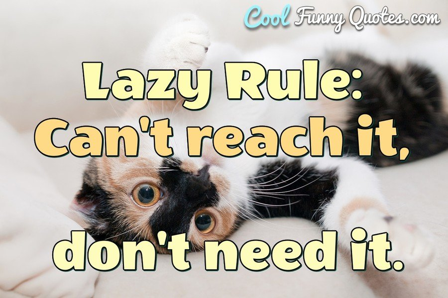 Lazy Rule: Can't reach it, don't need it. - Anonymous