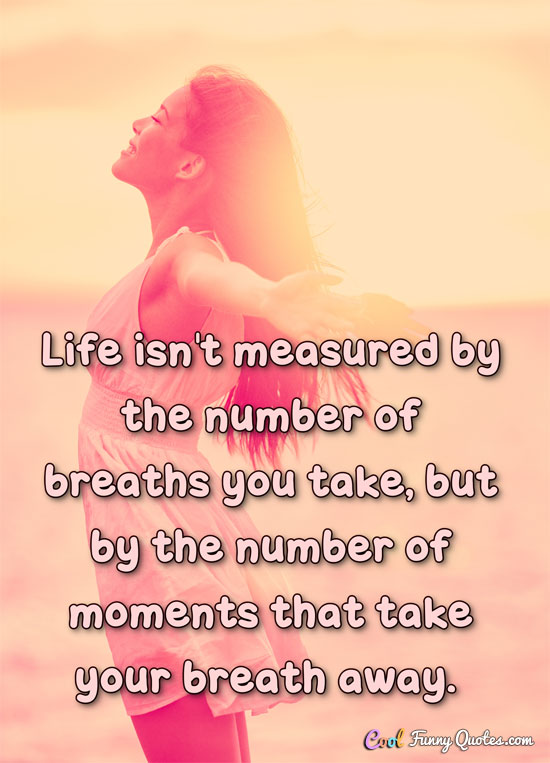 Life Is Not Measured By The Breaths Quote Awesome Life Isn't Measuredthe Number Of Breaths You Take Butthe