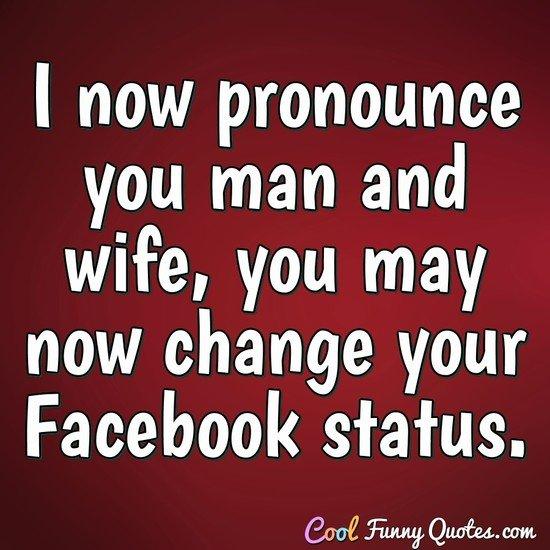 I Now Pronounce You Man And Wife You May Now Change Your Facebook