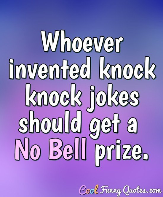 "Whoever invented knock knock jokes should get a ""No Bell"" prize. - Anonymous"