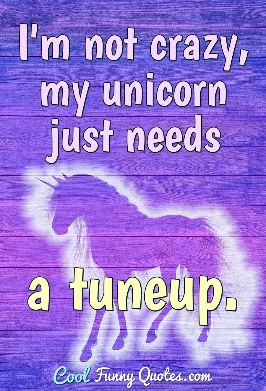 I'm not crazy, my unicorn just needs a tuneup.