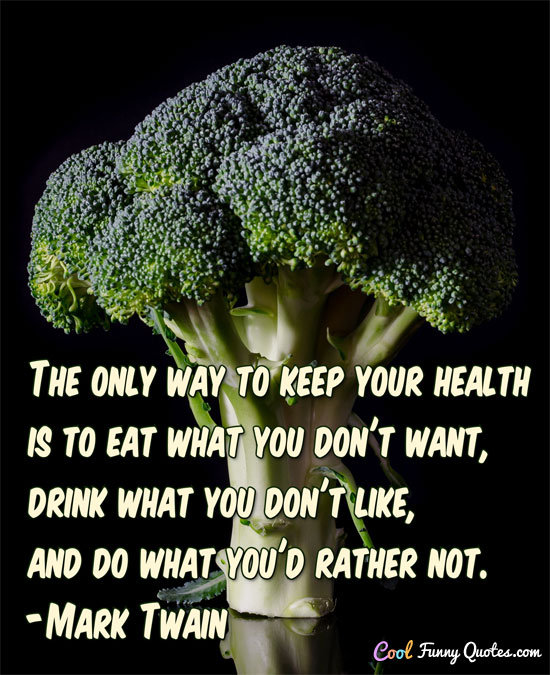 The only way to keep your health is to eat what you don\'t ...