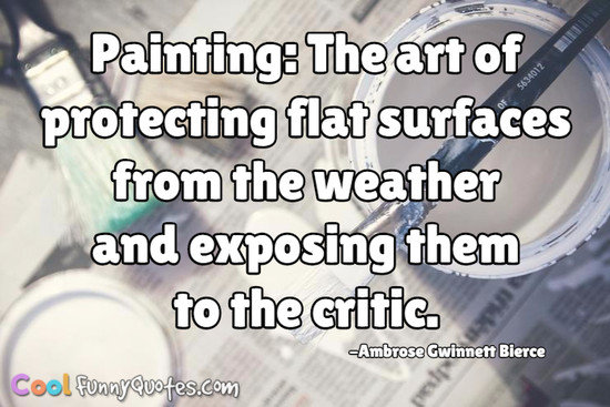 Quotes About Painting Amusing Painting The Art Of Protecting Flat Surfaces From The Weather And