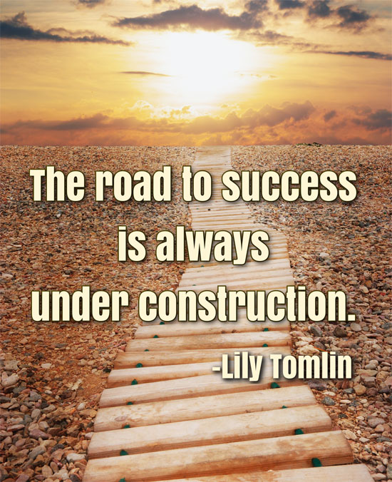 Road To Success Quotes Awesome Road To Success Is Always Under Construction.