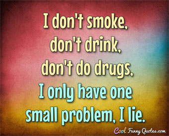 The ideal man doesn't smoke, doesn't drink, doesn't do drugs...