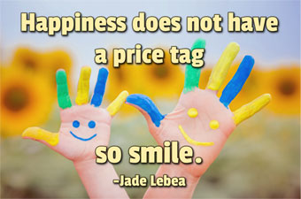 Happiness does not have a price tag so smile. - Jade Lebea