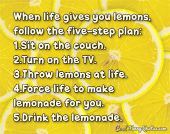 When life gives you lemons, follow the five-step plan.
