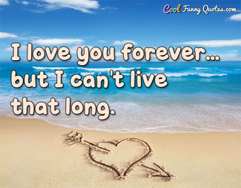I love you forever... but I can't live that long.
