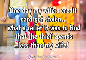 One day my wife's credit card got stolen.