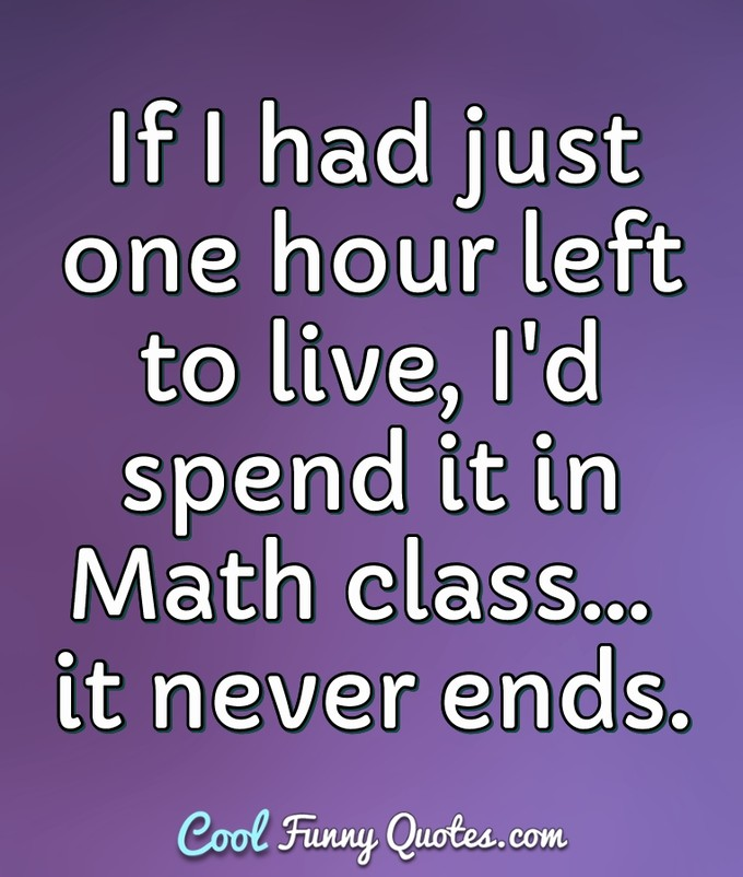 Laugh If Had Just One Hour Left To Live Id Spend It In Cool Funny Quotes Life Quotes Cool Funny Quotes