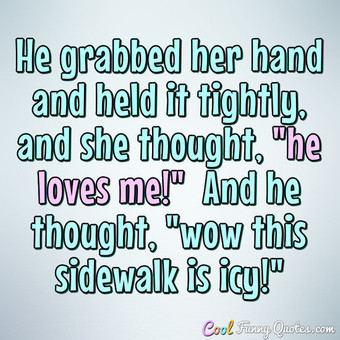 He grabbed her hand and held it tightly, and she thought,