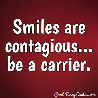 Smiles are contagious... be a carrier. - Anonymous