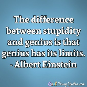 Stupidity and genius