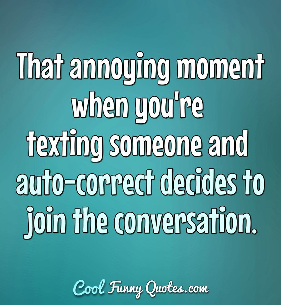 That Annoying Moment When Youre Texting Someone And Auto