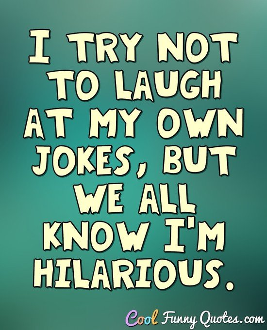 Funny Joke Quote: I Try Not To Laugh At My Own Jokes, But We All Know I'm